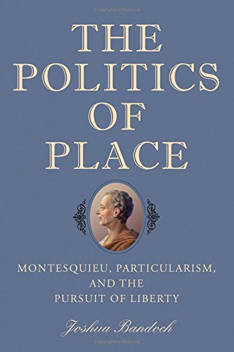 The Politics of Place: Montesquieu, Particularism, and the Pursuit of Liberty