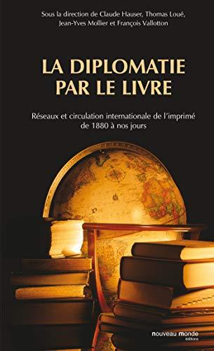 La diplomatie par le livre: Réseaux et circulation internationale de l'imprimé de 1880 à nos jours