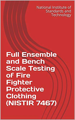 Full Ensemble and Bench Scale Testing of Fire Fighter Protective Clothing (NISTIR...