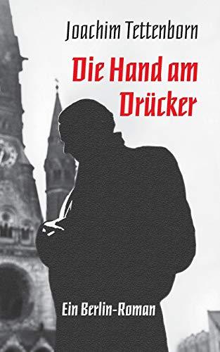 Die Hand am Drücker: Ein Berlin-Roman
