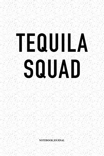 Tequila Squad: A 6 x 9 Inch Matte Softcover Quote Diary Notebook Journal With A Trendy Cover Slogan and 120 Blank Lined Pages