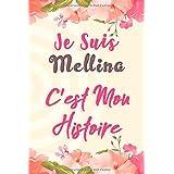 Je Suis Mellina C'est Mon Histoire: Carnet de notes avec des fleurs, pour ecrire ses rêves, et ses pensées, Un cadeau parfait pour les filles et les femmes