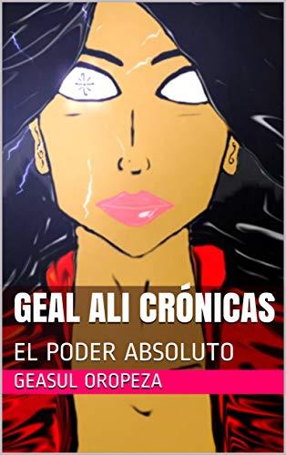 GEAL ALI CRÓNICAS: EL PODER ABSOLUTO eBook: OROPEZA, GEASUL ...