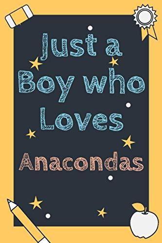 Just a Boy who loves Anacondas: Anaconda notebook - Anaconda gift - Organizer - Journal Diary - Log Book Gift for Anaconda Lovers - Gift it to Boys Who Loves Anacondas