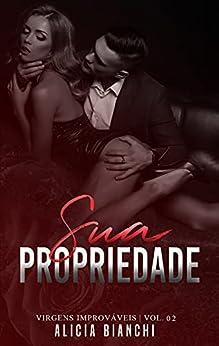 Sua Propriedade | O CEO e a Prostituta Virgem (Virgens Improváveis Livro 2) por [Alicia  Bianchi]