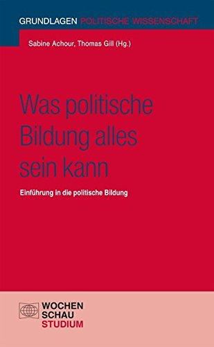 Was politische Bildung alles sein kann: Einführung in die politische Bildung (Grundlagen Politische Wissenschaft)