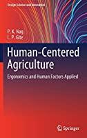 Human-Centered Agriculture: Ergonomics and Human Factors Applied (Design Science and Innovation)
