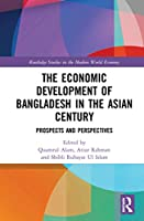 The Economic Development of Bangladesh in the Asian Century: Prospects and Perspectives (Routledge Studies in the Modern World Economy)