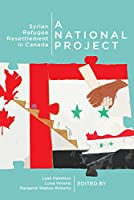A National Project: Syrian Refugee Resettlement in Canada (McGill-Queen's Refugee and Forced Migration Studies)