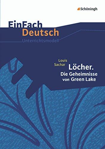 EinFach Deutsch Unterrichtsmodelle: Louis Sachar: Löcher. Die Geheimnisse von Green Lake: Klassen 8 - 10