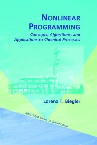 Compare Textbook Prices for Nonlinear Programming: Concepts, Algorithms, and Applications to Chemical Processes MPS-SIAM Series on Optimization  ISBN 9780898717020 by Biegler, Lorenz T.