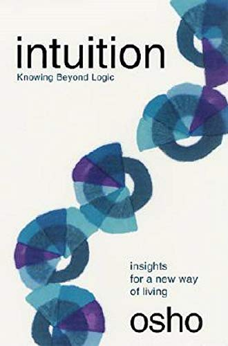 Intuition: Knowing Beyond Logic (Osho Insights for a New Way of Living)
