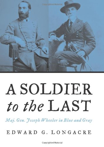 Price comparison product image A Soldier to the Last: Maj. Gen. Joseph Wheeler in Blue and Gray