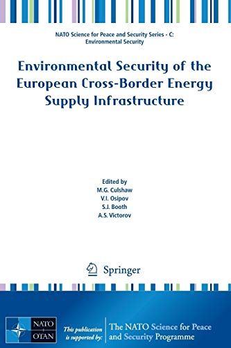 Environmental Security of the European Cross-Border Energy Supply Infrastructure (NATO Science for Peace and Security Series C: Environmental Security)
