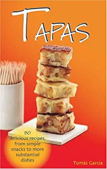 Tapas: 80 Delicious Recipes from Simple Snacks to More Substantial Dishes 1845376285 Book Cover