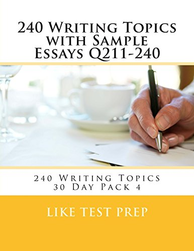 240 Writing Topics with Sample Essays Q211-240: 240 Writing Topics 30 Day Pack 4: Volume 4