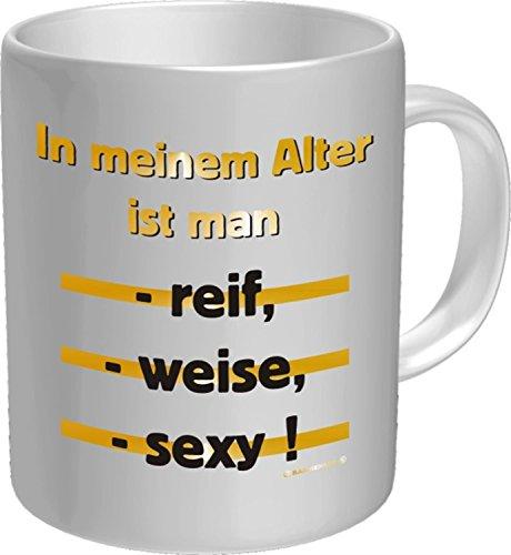 Lustige Witzige Kaffee Becher Tasse - In meinem Alter ist man: reif, weise, sexy!
