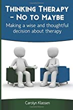 Thinking Therapy— No to Maybe: Making a wise and thoughtful decision about therapy