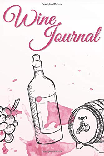 Wine Journal: A Wine Tasting Journal For Keeping Track Of The Ones You Love And The Ones You Don't