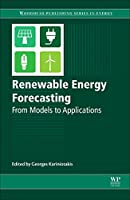 Renewable Energy Forecasting: From Models to Applications (Woodhead Publishing Series in Energy)