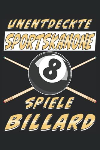 UNENTDECKTE SPORTSKANONE SPIELE BILLARD: Liniert, kariert und punktiertes Notizbuch-Tagebuch bzw. Übungsbuch mit 120 Seiten