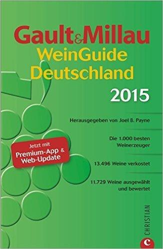 Gault&Millau WeinGuide Deutschland 2015. Die 1.000 besten Weingüter, über 11.000 Weine ausgewählt und bewertet ( 12. November 2014 )