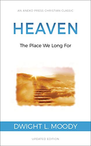 Heaven: The Place We Long For by [Dwight Moody]