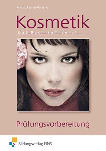 Kosmetik - Das Buch zum Beruf: Das Buch zum Beruf: Prüfungsvorbereitung