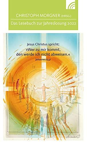 Jesus Christus spricht: Wer zu mir kommt, den werde ich nicht abweisen: Das Lesebuch zur Jahreslosung 2022