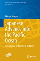 Japanese Advance into the Pacific Ocean: The Albatross and the Great Bird Rush (International Perspectives in Geography (7))