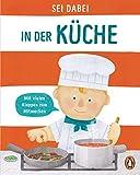 Sei dabei! - In der Küche: Pappbilderbuch mit vielen Klappen zum Mitmachen ab 2 Jahren (Die Sei dabei!-Reihe, Band 4)
