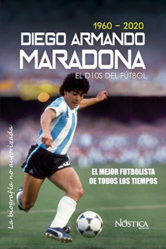 Diego Armando Maradona: El Dios del Fútbol (1960-2020)