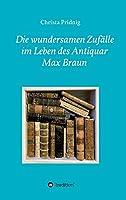Die wundersamen Zufaelle im Leben des Antiquar Max Braun