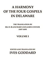 A Harmony of the Four Gospels in Delaware; The translation by Ira D. Blanchard and James Conner (1837-1839) Volume I