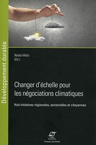 Changer d'échelle pour les négociations climatiques: Huit initiatives régionales, sectorielles et citoyennes.