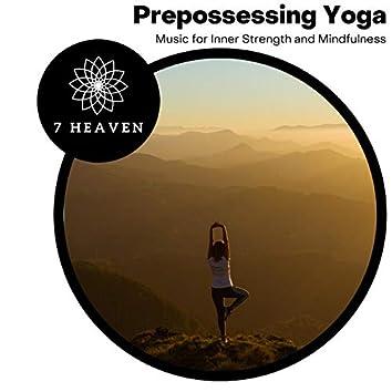 Prepossessing Yoga - Music For Inner Strength And Mindfulness