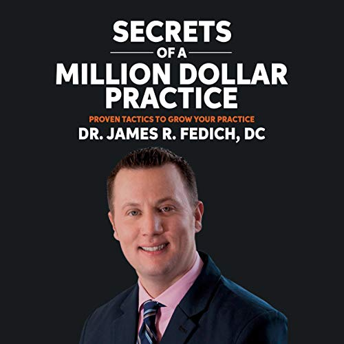 Secrets of a Million Dollar Practice     Proven Tactics to Grow Your Practice              By:                                                                                                                                 James Fedich DC                               Narrated by:                                                                                                                                 Harry Roger Williams III                      Length: 3 hrs and 35 mins     Not rated yet     Overall 0.0