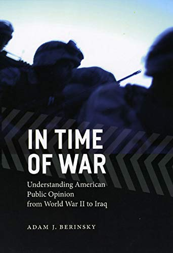 In Time of War: Understanding American Public Opinion from World War II to Iraq (Chicago Studies in American Politics)