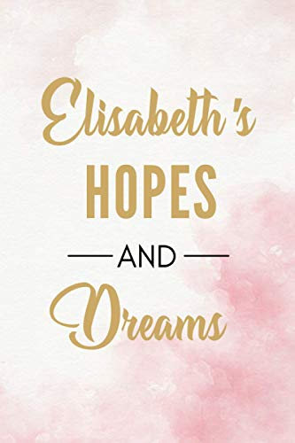 Elisabeth's Hopes And Dreams: Personalized Journal Gift For Girls And Women Named Elisabeth|Organiser To Do List Notebook For Writing Notes & ... Gift For Her|110 Blank Lined Pages 6x9 Inches