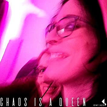 Chaos Is a Queen