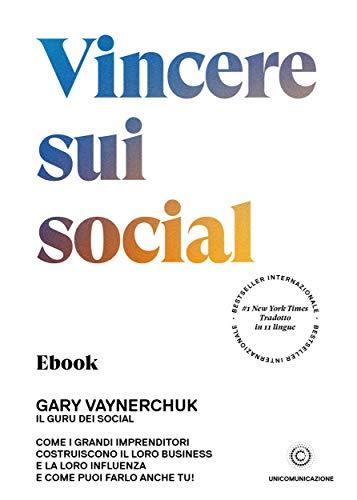 Vincere sui social: Come i grandi imprenditori costruiscono il loro business e la loro influenza e come puoi farlo anche tu!