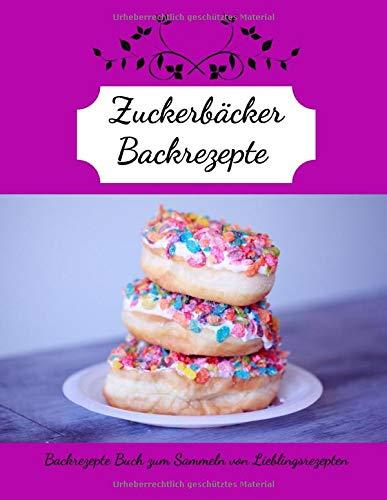 Zuckerbäcker Backrezepte | Backrezepte Buch zum Sammeln von Lieblingsrezepten: leeres Rezeptbuch | 200 Seiten | Das persönliche Backbuch zum ... | (8,5