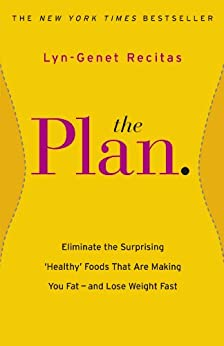 The Plan: Eliminate the Surprising 'Healthy' Foods that are Making You Fat - and Lose Weight Fast by [Lyn-Genet Recitas]