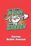 I don't need a gym - I have a garden! | Garten Bullet Journal: Das Garten Tagebuch zum Selbstgestalten