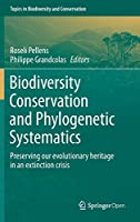 Biodiversity Conservation and Phylogenetic Systematics: Preserving our evolutionary heritage in an extinction crisis (Topics in Biodiversity and Conservation (14))