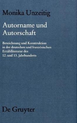 Autorname und Autorschaft: Zu Bezeichnung und Konstruktion von Autorschaft in der deutschen und französischen erzählenden Literatur des 12. und 13. ... Literatur des Mittelalters, 139, Band 139)