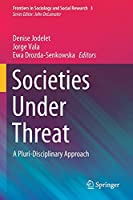 Societies Under Threat: A Pluri-Disciplinary Approach (Frontiers in Sociology and Social Research, 3)