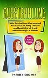 Ausstrahlung: Mehr Ausstrahlung, Charisma und Attraktivität im Alltag - Wie du unwiderstehlich wirst und Menschen magisch anziehst (German Edition)