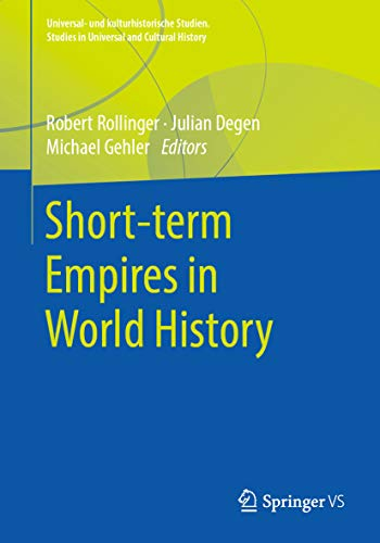 Short-term Empires in World History (Universal- und kulturhistorische Studien. Studies in Universal and Cultural History) (English Edition)