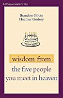 Wisdom From The Five People You Meet In Heaven (Popular Insights)